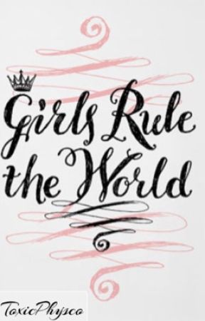 Girls rule the world  by ToxicPhysco