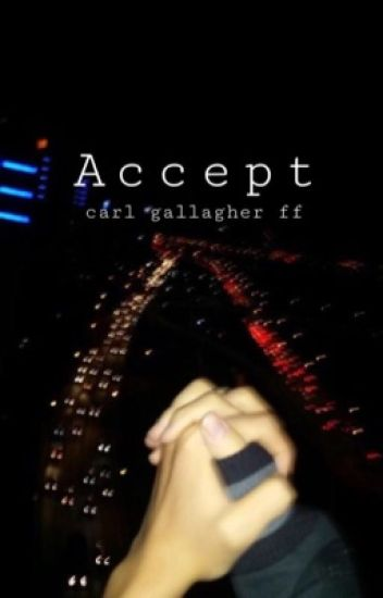 Accept// carl gallagher ff [COMPLETED]