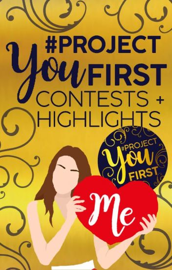 #ProjectYouFirst Contests + Highlights