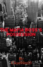 The Mafia Boss's Possession by ClearMint23