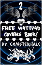 Free Wattpad Covers Book 2! [NEWER BOOK] by CamsterHale