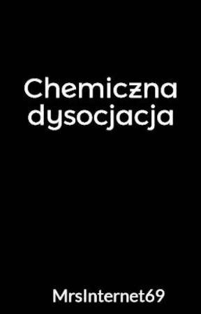 Chemiczna dysocjacja by MrsInternet69