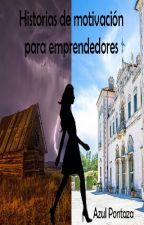 Historias de motivación para emprendedores by AzulPontaza