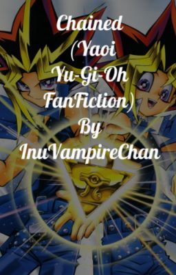 Chained (Yaoi Yu-Gi-Oh FanFiction)