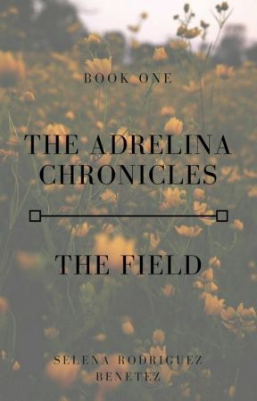 The Adrelina Chronicles: The Field by AvaLyila