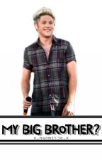 ✔My big brother? [Ft. Niall Horan] |Deel 1 En 2|✔ by x_naomitje_x