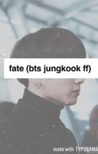 Fate ~Book 1 (BTS JUNGKOOK FF) by Army14Trash