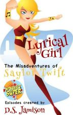 Lyrical Girl - The Misadventures of Saylor Twift (SLOW UPDATES) by Monrosey