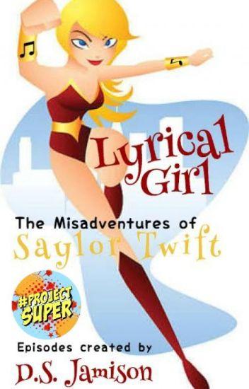 Lyrical Girl - The Misadventures of Saylor Twift (SLOW UPDATES)