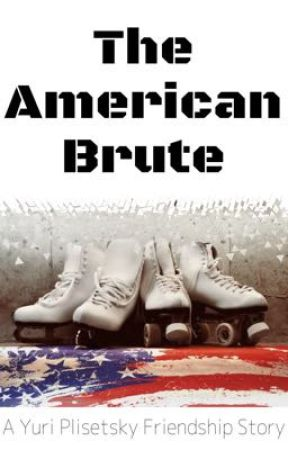 THE AMERICAN BRUTE 《A YURI PLISETSKY FRIENDSHIP STORY》 by DAM_WAZ_HERE