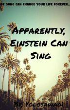 Apparently, Einstein Can Sing by Yolosawag1