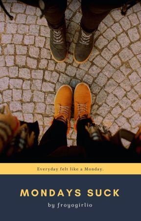 Mondays Suck by froyogirlio