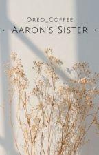 Aaron's sister (Reader x Mystreet Boys)  by OreoCoffee23