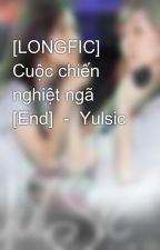 [LONGFIC] Cuộc chiến nghiệt ngã [End]  -  Yulsic by namkun2602