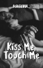 kiss me, touch me, fuck me (18+) by ashterin_