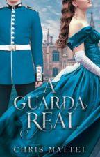A guarda real - Trilogia Realeza, livro 1 by ChrisMattei