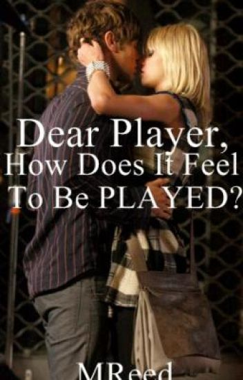Dear Player, How Does It Feel To Be Played?