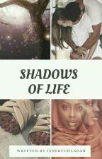 Shadows Of Life by Ishertuhhladan