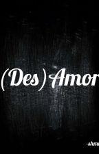 (Des)amor by Sleepinginthegarden5