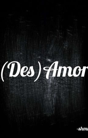 (Des)amor by Sleepinginthegarden5