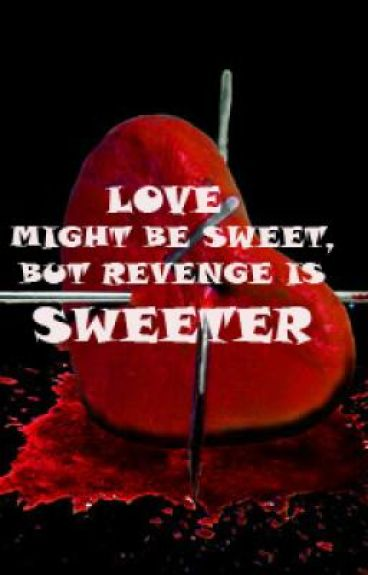 Love might be sweet, but Revenge is sweeter
