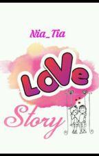 Nia_Tia's Love Story by Nia_Tia