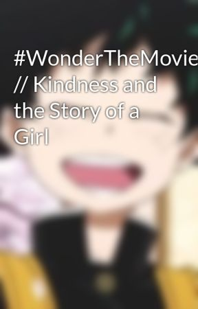 #WonderTheMovie // Kindness and the Story of a Girl by AwstenNotKnight