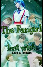 The Fangirl Last Wish #BTS by Aces-N-cream