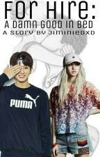 For hire: A damn good in bed by JiminiedxD