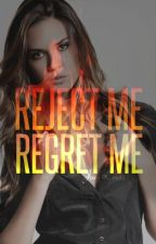 Reject Me, Regret Me. by JoeyCross
