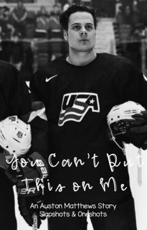 You Can't Put This on Me - An Auston Matthews Story by Slapshots-Oneshots