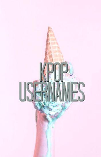 Kpop Usernames (✿◠‿◠) - heerins - Wattpad