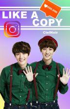 like a Copy by chanbaekplanetr