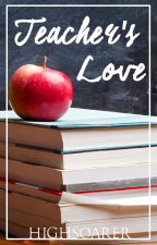 Teacher's Love | ✔️ by Highsoarer