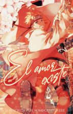 El amor existe ( Naruto y tu ) by SomeGamersHere