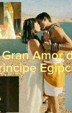 El Gran Amor del Principe Egipcio [Pausada] by TaniaAdaez