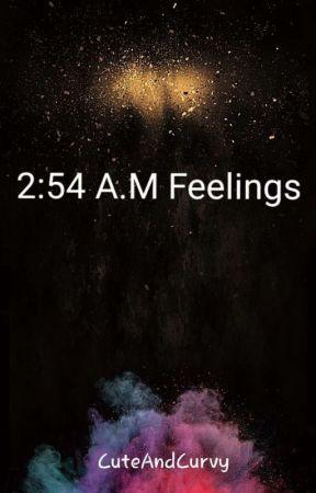 2:54 A.M. Feelings  by CuteAndCurvy