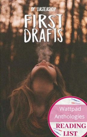first drafts #Wattys2017 by liasteashop