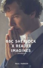 BBC Sherlock X-Reader Oneshots by _benaddicted