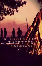 A Cabin For Thirteen (Sequel to 6G5G1S) by dyintogetaway