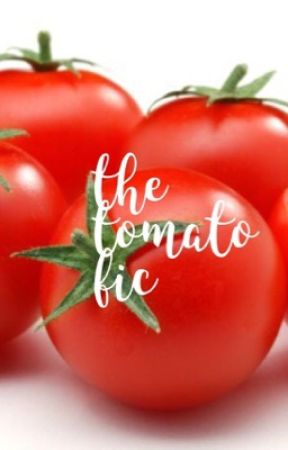 the tomato fic by thememeyfic