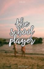 The School Player by nhikawrites