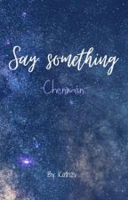 SAY SOMETHING [CHENMIN]  by Kathzv