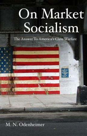 On Market Socialism: The Answer to America's Class Warfare by Chamer333