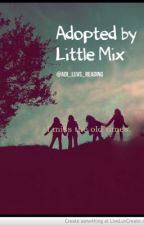 Adopted By Little Mix (Niall Horan fanfic) by Adi_luvs_reading