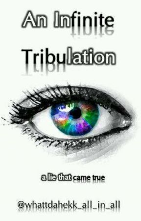 An Infinite Tribulation by whatdahek_all_in_all