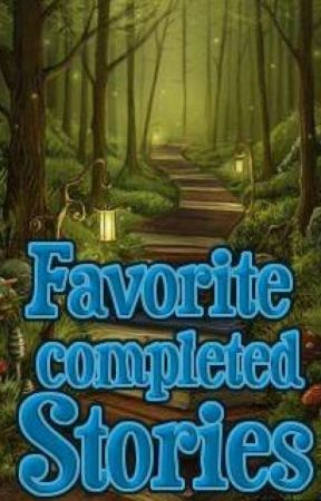 My Favorite Completed Stories by Im_a_fan143