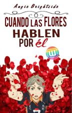 Cuando las flores hablen por él by AngieBrightside