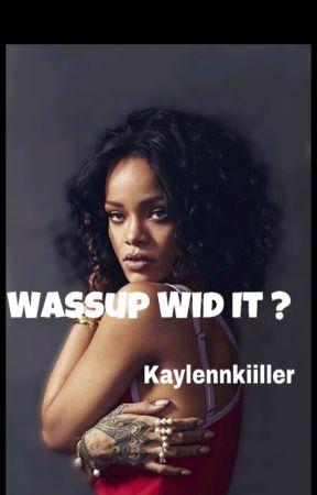 Wassup Wid It ? (EDITING) by kaylennkiiller