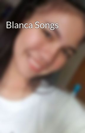 Blanca Songs by witchandmonster